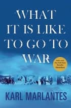 What It Is Like to Go to War eBook by Karl Marlantes
