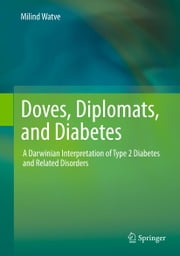 Doves, Diplomats, and Diabetes - A Darwinian Interpretation of Type 2 Diabetes and Related Disorders ebook by Milind Watve