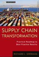 Supply Chain Transformation ebook by Richard J. Sherman