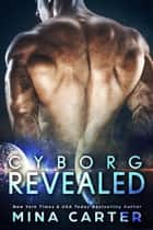 Cyborg Revealed - Zodiac Cyborgs, #3 ebook by Mina Carter