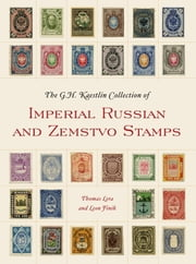 The GH Kaestlin Collection of Imperial Russian and Zemstvo Stamps ebook by Thomas Lera,Leon Finik