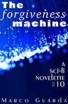 The Forgiveness Machine ebook by Marco Guarda