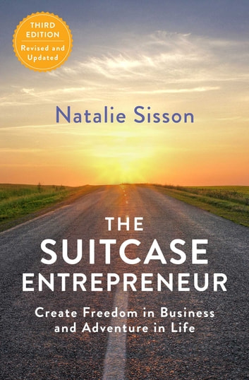 The Suitcase Entrepreneur - Create Freedom in Business and Adventure in Life eBook by Natalie Sisson