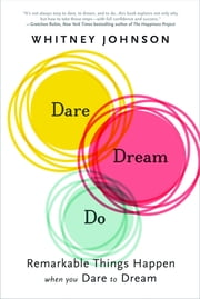 Dare, Dream, Do - Remarkable Things Happen When You Dare to Dream ebook by Whitney L. Johnson