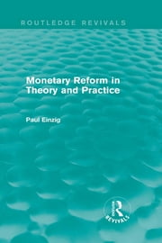 Monetary Reform in Theory and Practice (Routledge Revivals) ebook by Paul Einzig