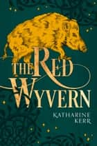 The Red Wyvern (The Dragon Mage, Book 1) ebook by Katharine Kerr