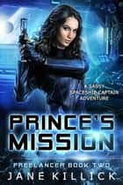 Prince's Mission - A Sassy Spaceship Captain Advenure ebook by Jane Killick