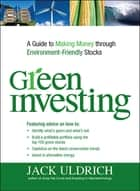 Green Investing - A Guide to Making Money through Environment Friendly Stocks ebook by Jack Uldrich