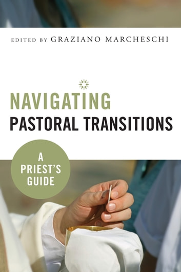 Navigating Pastoral Transitions - A Priest's Guide ebook by