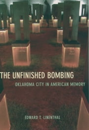 The Unfinished Bombing: Oklahoma City in American Memory ebook by Edward T. Linenthal