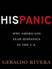 His Panic - Why Americans Fear Hispanics in The U.S. ebook by Geraldo Rivera