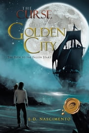 The Curse of The Golden City - The Path to the Fallen Stars ebook by L.D. Nascimento