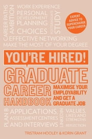 You're Hired! Graduate Career Handbook - Maximise your employability and get a graduate job ebook by Korin Grant, Tristram Hooley