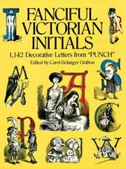 "Fanciful Victorian Initials - 1,142 Decorative Letters from ""Punch"" ebook by Carol Belanger Grafton"