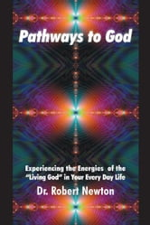 Pathways to God - Experiencing the Energies of the Living God in Your Everyday Life ebook by Dr. Robert Newton