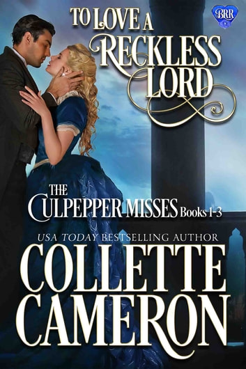 To Love a Reckless Lord: The Culpepper Misses Books 1-3 ebook by Collette Cameron
