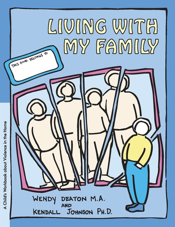 GROW: Living with My Family - A Child's Workbook About Violence in the Home ebook by Wendy Deaton, M.A.,Kendall Johnson, Ph.D.