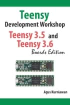 Teensy Development Workshop Teensy 3.5 and Teensy 3.6 Boards Edition ebook by Agus Kurniawan