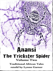 Anansi The Trickster Spider - Volume Two - Trickier Than Ever ebook by Lynne Garner
