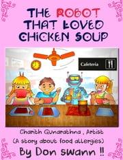The Robot That Loved Chicken Soup (A Story About Food Allergies) ebook by Don Swann II