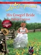 His Cowgirl Bride (Mills & Boon Love Inspired) ebook by Debra Clopton