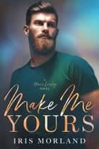 Make Me Yours ebook by