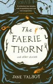 The Faerie Thorn and other stories ebook by Jane Talbot