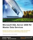 Microsoft SQL Server 2008 R2 Master Data Services ebook by Jeremy Kashel, Tim Kent, Martyn Bullerwell