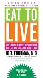 Eat to Live - The Amazing Nutrient-Rich Program for Fast and Sustained Weight Loss ebook by Joel Fuhrman