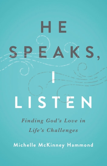 He Speaks, I Listen - Finding God's Love in Life's Challenges ebook by Michelle McKinney Hammond