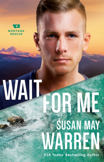 Wait for Me (Montana Rescue Book #6) ebook by Susan May Warren