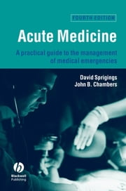Acute Medicine - A Practical Guide to the Management of Medical Emergencies ebook by David C. Sprigings,John B. Chambers