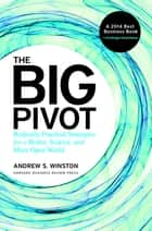 The Big Pivot - Radically Practical Strategies for a Hotter, Scarcer, and More Open World ebook by Andrew S. Winston