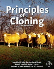 Principles of Cloning ebook by Jose Cibelli,Ian Sir Wilmut,Rudolf Jaenisch,John Gurdon,Robert Lanza,Michael West,Keith H.S. Campbell