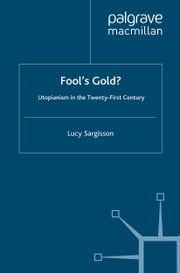 Fool's Gold? - Utopianism in the Twenty-First Century ebook by L. Sargisson