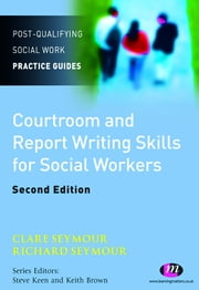 Courtroom and Report Writing Skills for Social Workers ebook by Richard B. Seymour,Clare Seymour