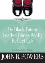 Do Black Patent Leather Shoes Really Reflect Up? ebook by John R. Powers,Tom McGrath,Amy Welborn