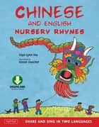 Chinese and English Nursery Rhymes - Share and Sing in Two Languages [Downloadable Audio Included] ebook by Faye-Lynn Wu, Kieren Dutcher