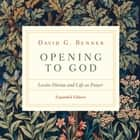 Opening to God - Lectio Divina and Life as Prayer audiobook by David G. Benner