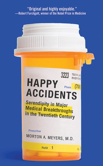 Happy Accidents - Serendipity in Major Medical Breakthroughs in the Twentieth Century ebook by Morton A. Meyers