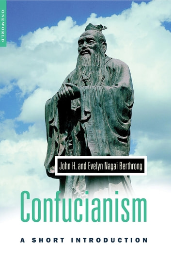 Confucianism - A Short Introduction ebook by John Berthrong,Evelyn Berthrong