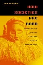 How Societies Are Born ebook by Jan Vansina