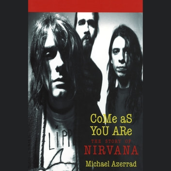 Come As You Are - The Story of Nirvana audiobook by Michael Azerrad
