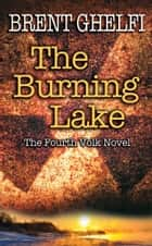 The Burning Lake ebook by Brent Ghelfi