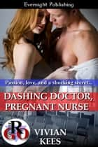 Dashing Doctor, Pregnant Nurse ebook by Vivian Kees