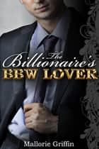 The Billionaire's BBW Lover ebook by Mallorie Griffin