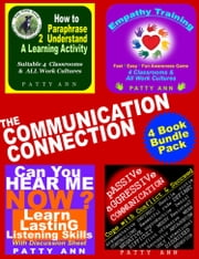 The Communication Connection 4 Book Bundle Includes: Passive Aggressive Resolutions * Listening Skills * Empathy Training * Paraphrase Effectively ebook by Patty Ann