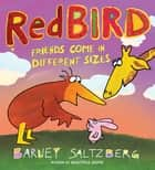 Redbird: Friends Come in Different Sizes ebook by Barney Saltzberg