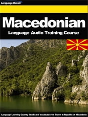 Macedonian Language Audio Training Course - Language Learning Country Guide and Vocabulary for Travel in Macedonia ebook by Language Recall