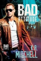 Bad Attitude ebook by K.A. Mitchell